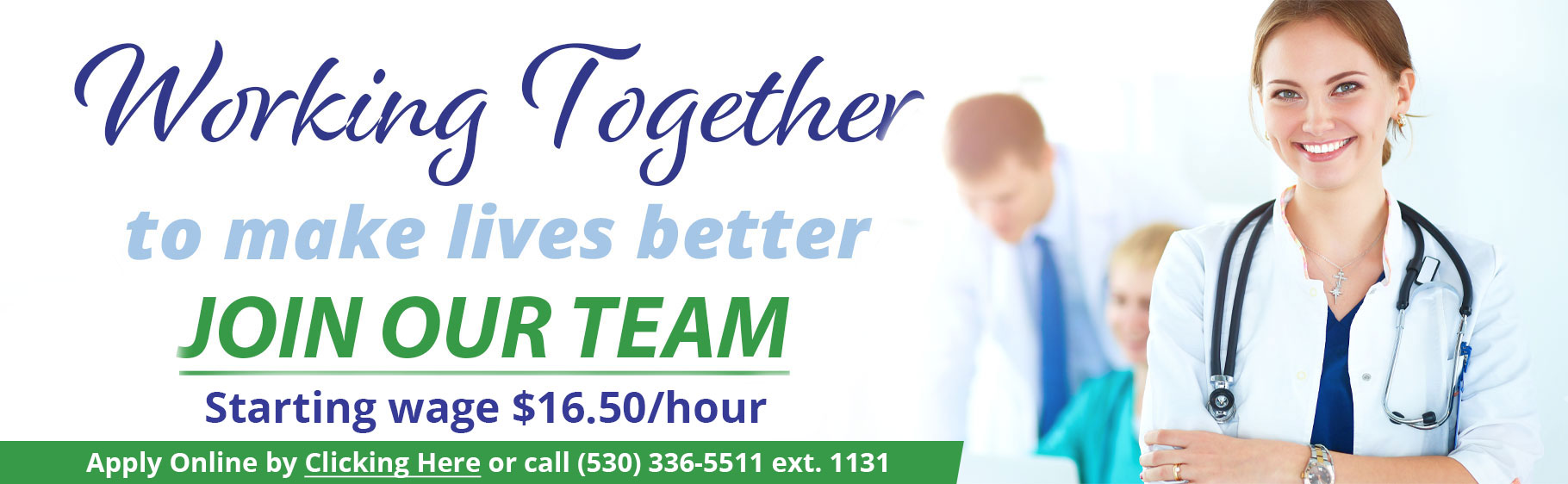 Banner picture of a smiling female Physician. She is folding her arms and has a stethoscope around her neck. There is a male Physician and female Nurse in the background looking down at a laptop.  Banner says: Working Together to make lives better JOIN OUR TEAM
