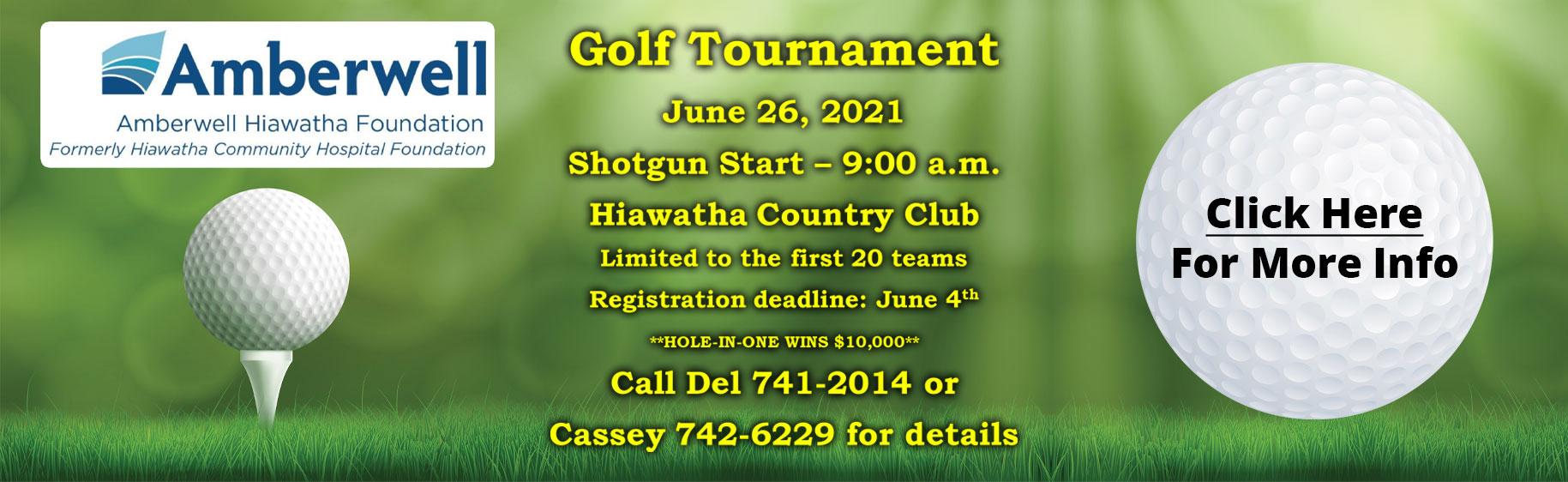 Golf Tournament  June 26th, 2021 Shotgun start - 9:00am Hiawatha Country Club Click for More Information