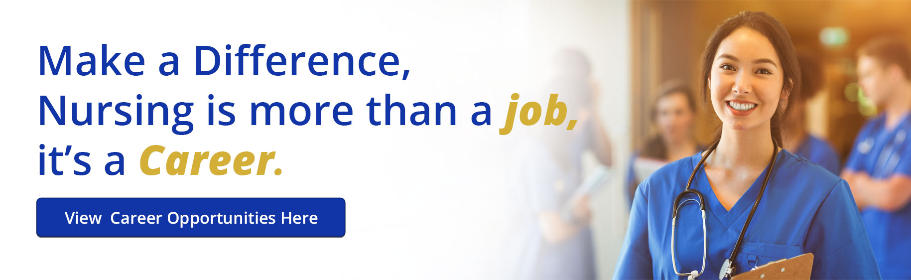 """Make a Difference, Nursing is more than a job, it's a Career.   Picture of a doctor holding a clipboard  Click here to """"View Career Opportunities Here"""""""