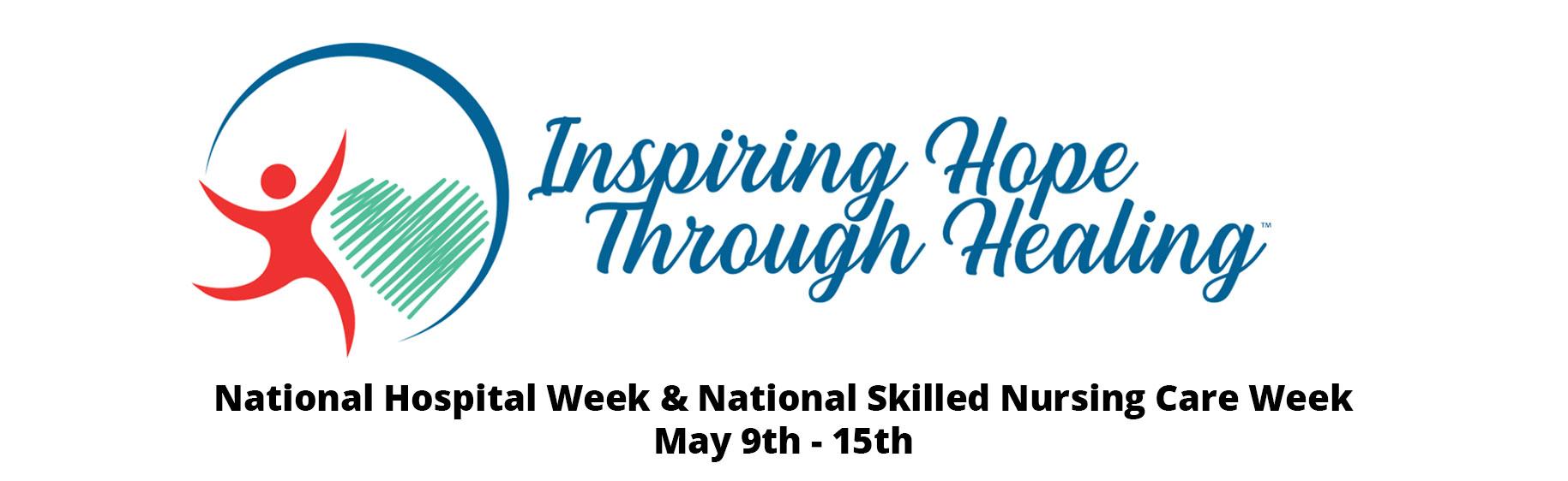 Inspiring Hope Through Healing National Hospital Week & National Skilled Nursing Care Week  May 9th - 15th