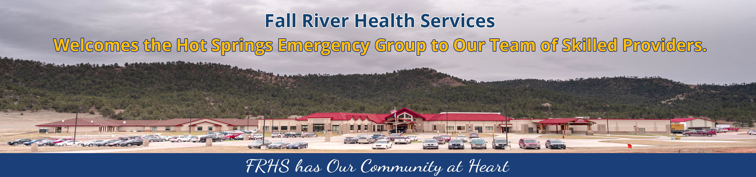 Picture of The Fall River Health Services  Banner says: FRHS Welcomes Hot Springs Emergency Group to their team!  FRHS is committed to our community in provide high quality care with excellent service  FRHS has Our Community at Heart