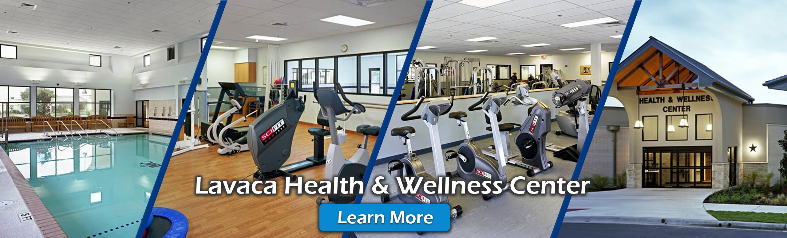 Picture of a banner with four different images   First image: Indoor Therapy Pool Second image: Gym equipment  Third image: Exercise bike and gym equipment  Fourth image: Lavaca Health & Wellness Center building  Banner says: Lavaca Health & Wellness Center Learn More