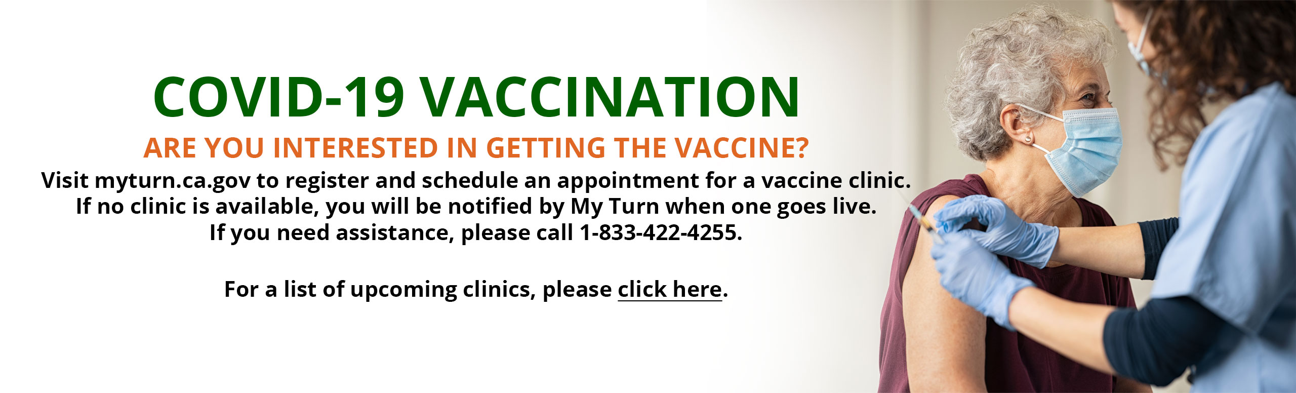 COVID-19 VACCINATION ARE YOU INTERESTED IN GETTING THE VACCINE?  Visit myturn.ca.gov to register and schedule an appointment for a vaccine clinic. If no clinic is available, you will be notified by My Turn when one goes live. If you need assistance, please call 1-833-422-4255.   July Clinics:  Thursdays at the Community Health Center (5300 49 N, Mariposa) from 9:00 - 11:00 am for the Pfizer, Moderna, and Johnson & Johnson vaccines.