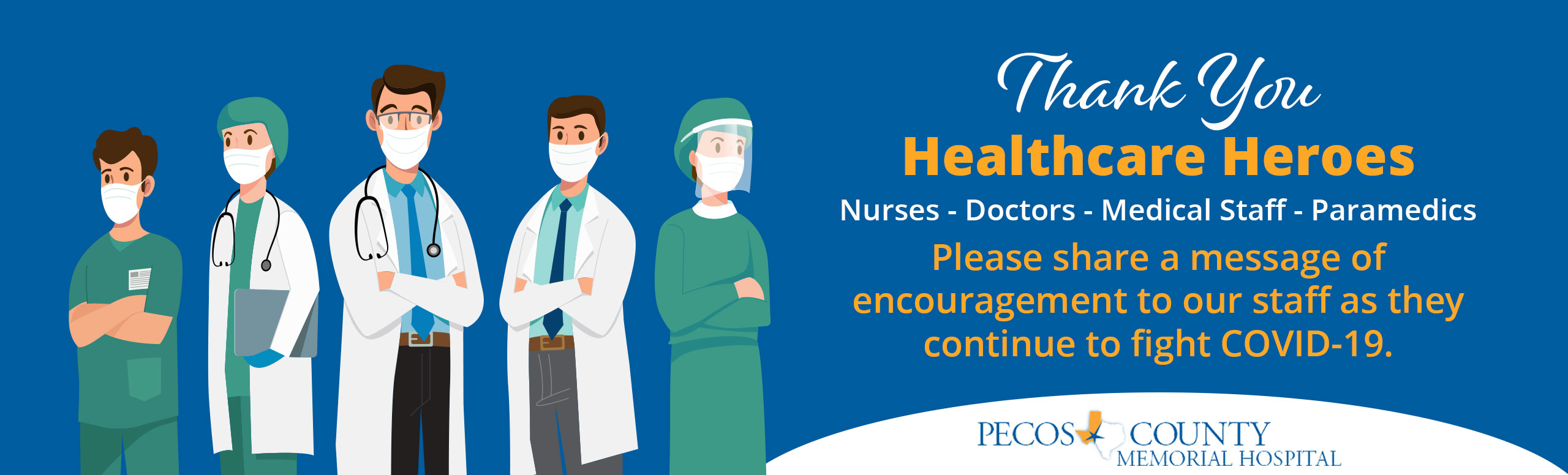 Thank you  Healthcare Heroes Nurses-Doctors-Medical Staff-Paramedics Please share a message of encouragement to our staff as they continue to fight COVID-19.