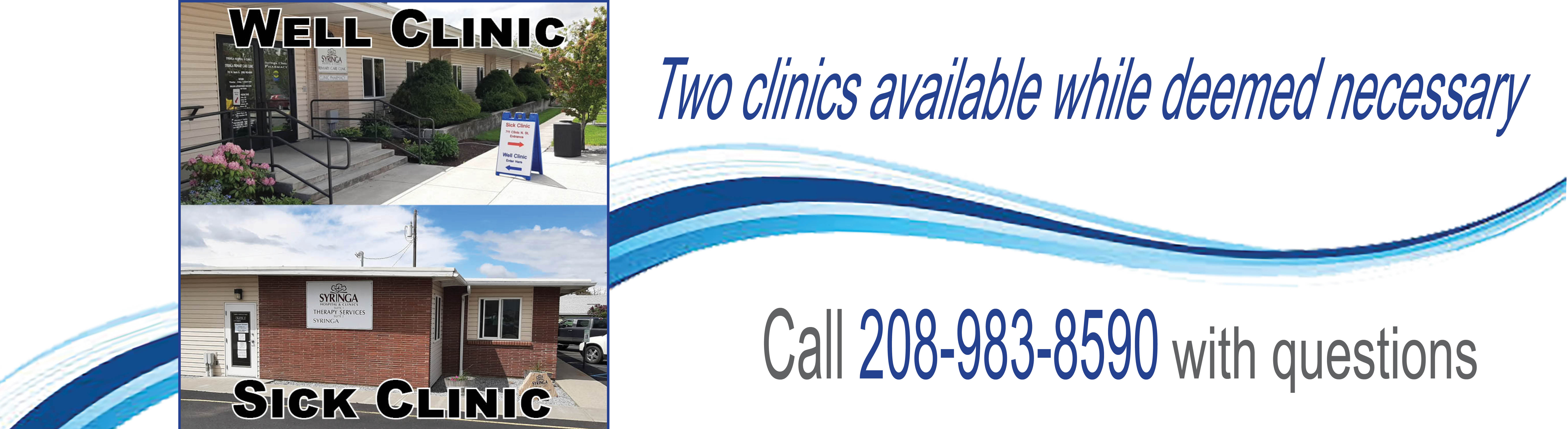 Well clinic and sick clinic available while deemed necessary. Call 208-983-8590 with questions.