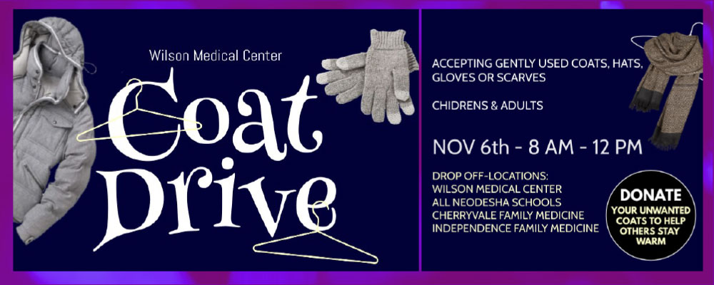Banner picture of a coat, scarf, and mittens. Banner says:  Wilson Medical Center Coat Drive  ACCEPTING GENTLY USED COATS, HATS, GLOVES OR SCARVES CHILDREN & ADULTS   NOV 6th- 8AM-12 PM  DROP OFFS-LOCATIONS: WILSON MEDICAL CENTER ALL NEODESHA SCHOOLS CHERRYVALE FAMILY MEDICINE INDEPENDENCE FAMILY MEDICINE  DONATE YOIR UNWANTED COATS TO HELP OTHERS STAY WARM