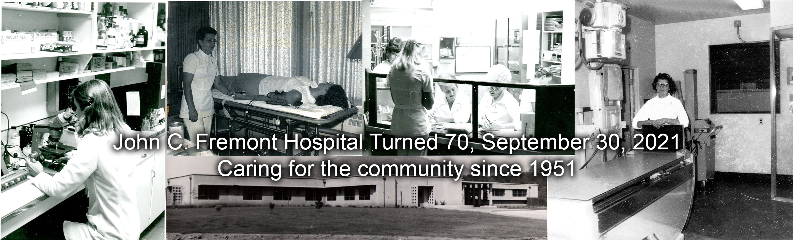 Banner picture of vintage photo's of Hospital workers (all females) and the old hospital building.  Banner says:  John C. Fremont Hosptial Turns 70, September 30, 2021 Caring for the community since 1951