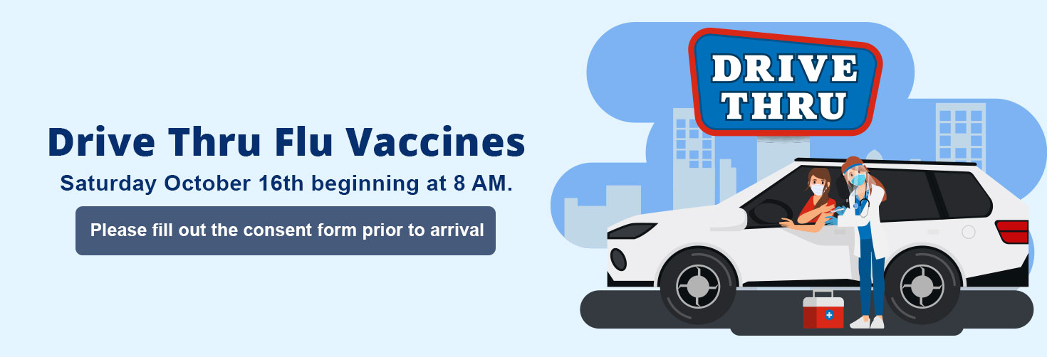 """Drive Thru Flu Vaccines Saturday October 16th beginning at 8 AM.  """"Please fill out the consent form prior to arrival."""""""